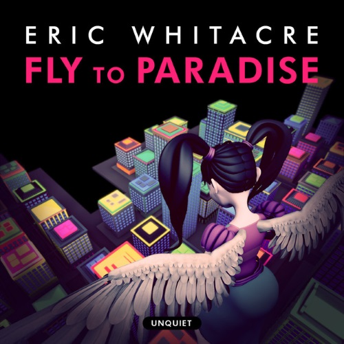 Eric Whitacre, Fly To Paradise, SATB