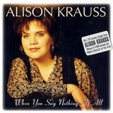 Alison Krauss & Union Station When You Say Nothing At All Sheet Music and PDF music score - SKU 16516