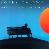 Bobby Caldwell What You Won't Do For Love Sheet Music and PDF music score - SKU 178223
