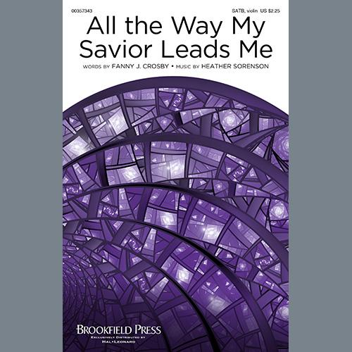 Fanny J. Crosby and Heather Sorenson, All The Way My Savior Leads Me, SATB Choir