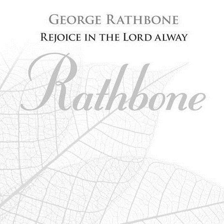 George Rathbone, Rejoice In The Lord Alway, SATB