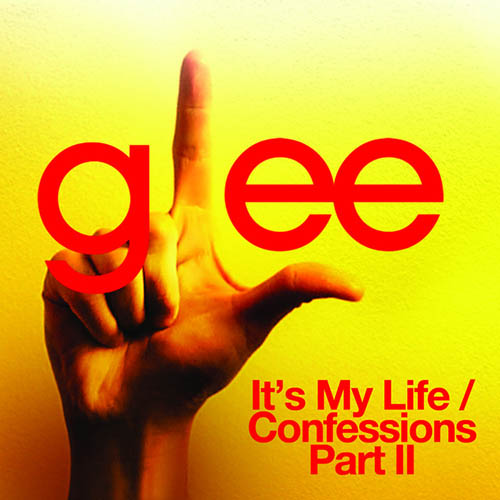Glee Cast, It's My Life / Confessions, Pt. II, Piano, Vocal & Guitar (Right-Hand Melody)