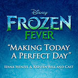 Idina Menzel & Kristen Bell and Cast Making Today A Perfect Day (from Frozen Fever) Sheet Music and PDF music score - SKU 170417