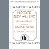 James E. Green In Peace They Will Live (A Cherokee Hymn) Sheet Music and PDF music score - SKU 460050