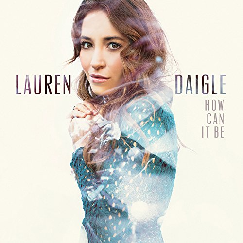 Lauren Daigle, How Can It Be?, Piano, Vocal & Guitar (Right-Hand Melody)