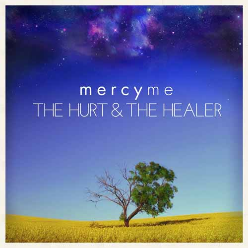 MercyMe, The Hurt And The Healer, Piano, Vocal & Guitar (Right-Hand Melody)