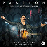 Passion Even So Come (Come Lord Jesus) (feat. Kristian Stanfill) Sheet Music and PDF music score - SKU 415783
