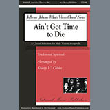 Traditional Spiritual Ain't Got Time To Die (arr. Stacey V. Gibbs) Sheet Music and PDF music score - SKU 430911